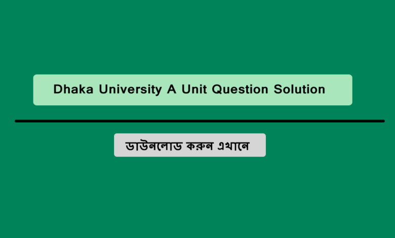 Dhaka-University A Unit Question